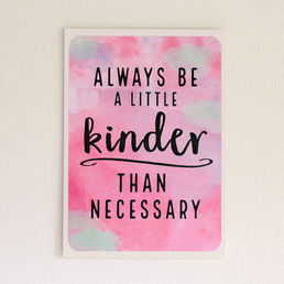 Always be a little kinder than necessary -postikortti