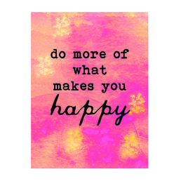 Juliste Do more of what makes you happy