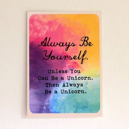 Always be yourself. Unless you can be a unicorn... -postikortti